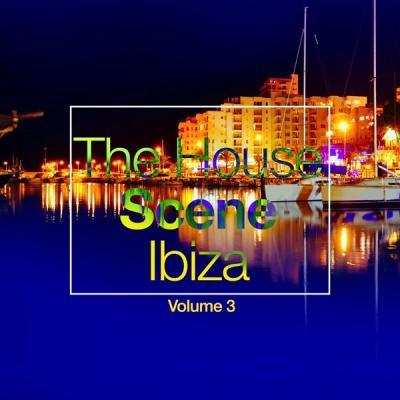 Various Artists - The House Scene Ibiza Vol. 3 (A DJ House Selection) (2021)