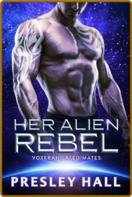 Her Alien Rebel  A Sci-Fi Alien - Presley Hall