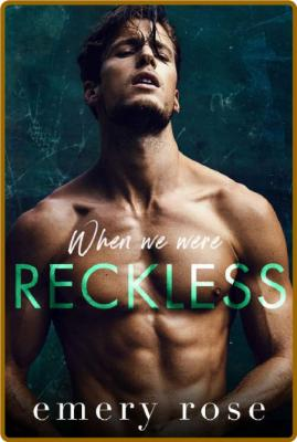 When We Were Reckless  An Age G - Emery Rose