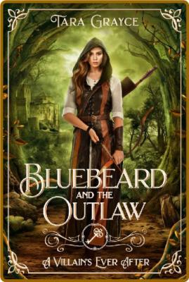 Bluebeard and the Outlaw A Ret - Tara GRayce