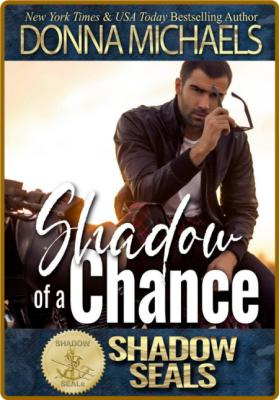 Shadow of a Chance Shadow SEALs 5 - Donna Michaels