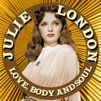 Julie London - Love Body and Soul (2021)