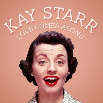 Kay Starr - Love Comes Along (2021)