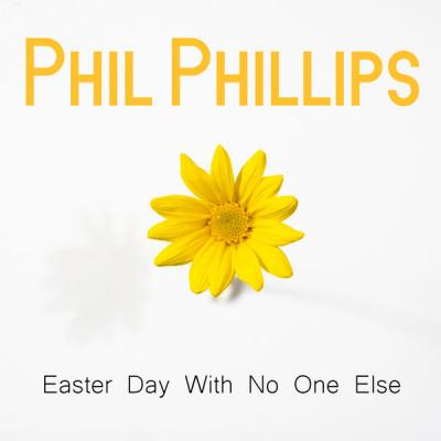 Phil Phillips - Easter Day With No One Else (2021)