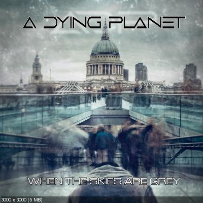 A Dying Planet - When the Skies Are Grey (2021)