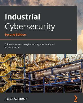 Industrial Cybersecurity Efficiently monitor the cybersecurity posture of your ICS environment, 2...