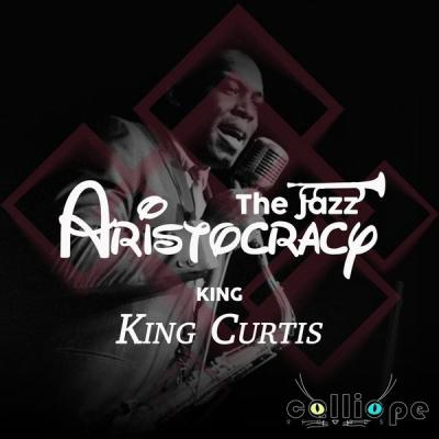 King Curtis - The Jazz Aristocracy King (2021)