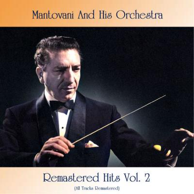 Mantovani And His Orchestra - Remastered Hits Vol. 2 (All Tracks Remastered) (2021)