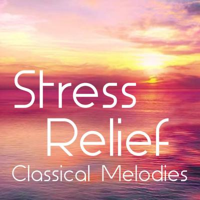 Various Artists - Stress Relief Classical Melodies (2021)