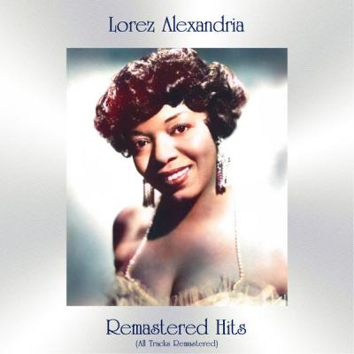 Lorez Alexandria - Remastered Hits (All Tracks Remastered) (2021)